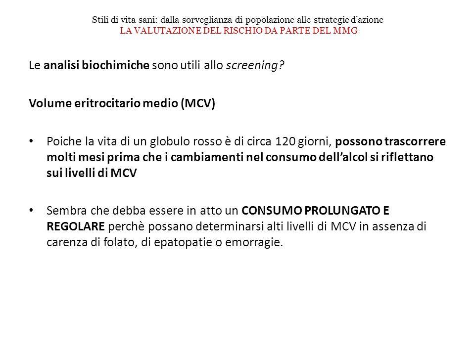 Le analisi biochimiche sono utili allo screening? Volume eritrocitario medio (MCV) Poiche la vita di un globulo rosso è di circa 120 giorni, possono t