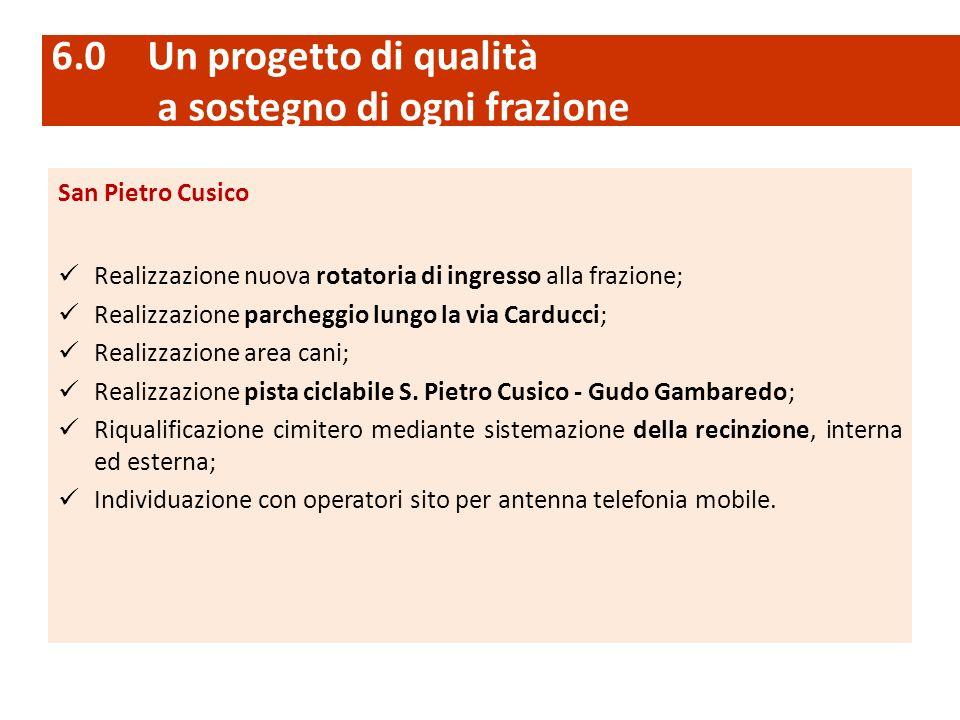 San Pietro Cusico Realizzazione nuova rotatoria di ingresso alla frazione; Realizzazione parcheggio lungo la via Carducci; Realizzazione area cani; Realizzazione pista ciclabile S.