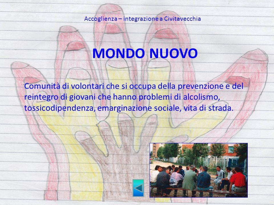 MONDO NUOVO Comunità di volontari che si occupa della prevenzione e del reintegro di giovani che hanno problemi di alcolismo, tossicodipendenza, emarg