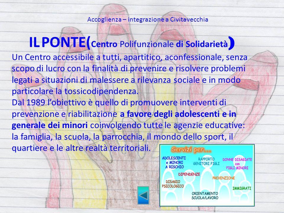 IL PONTE( Centro Polifunzionale di Solidarietà ) Un Centro accessibile a tutti, apartitico, aconfessionale, senza scopo di lucro con la finalità di pr