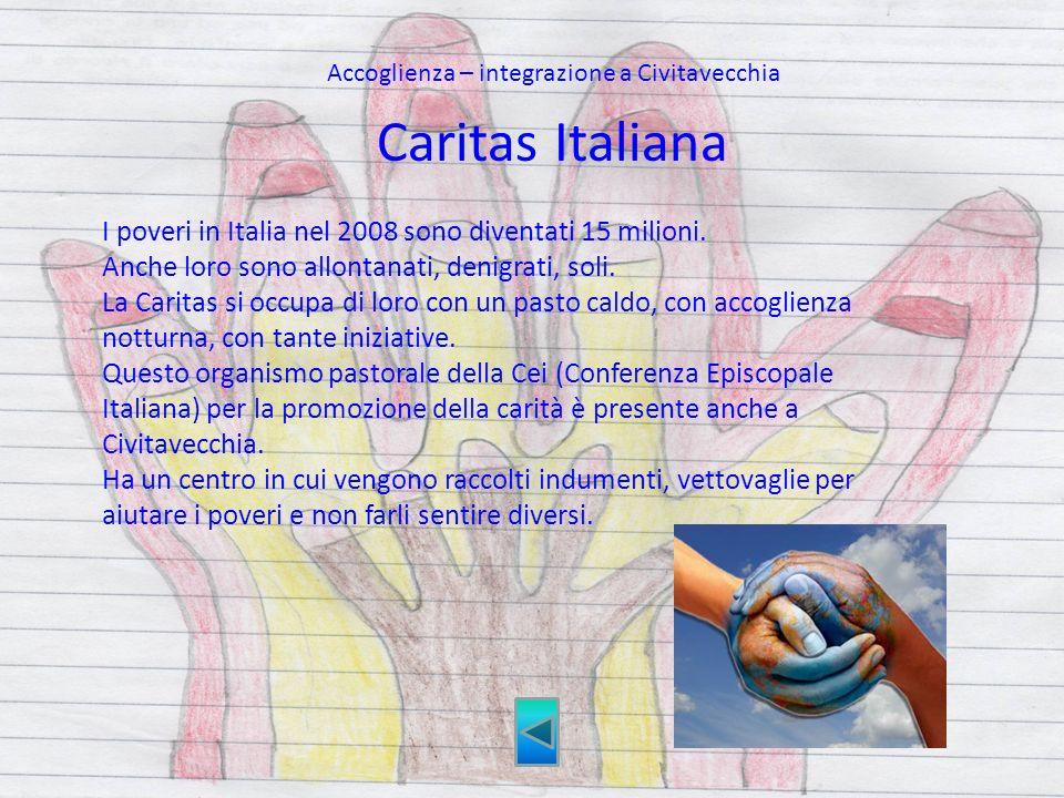 I poveri in Italia nel 2008 sono diventati 15 milioni. Anche loro sono allontanati, denigrati, soli. La Caritas si occupa di loro con un pasto caldo,