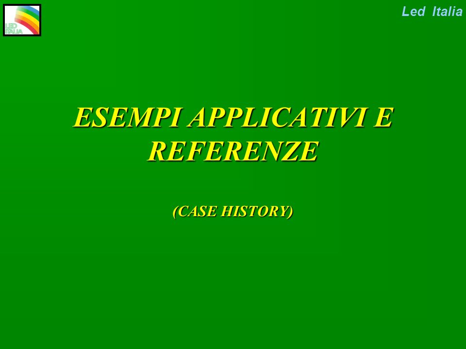 ESEMPI APPLICATIVI E REFERENZE (CASE HISTORY) ESEMPI APPLICATIVI E REFERENZE (CASE HISTORY) Led Italia