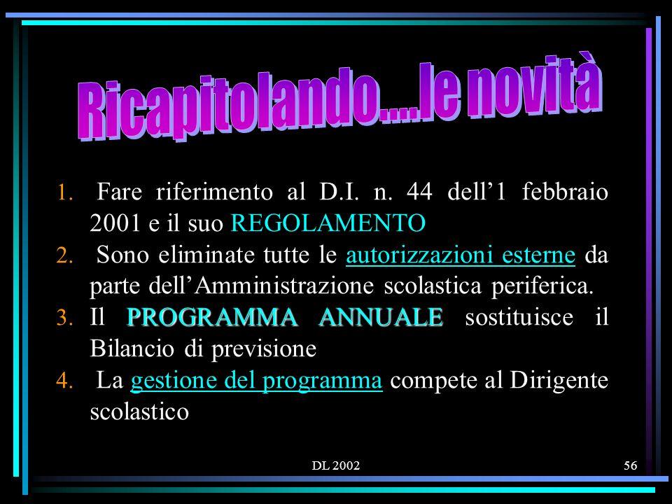 DL 200256 1. Fare riferimento al D.I. n. 44 dell1 febbraio 2001 e il suo REGOLAMENTO 2.