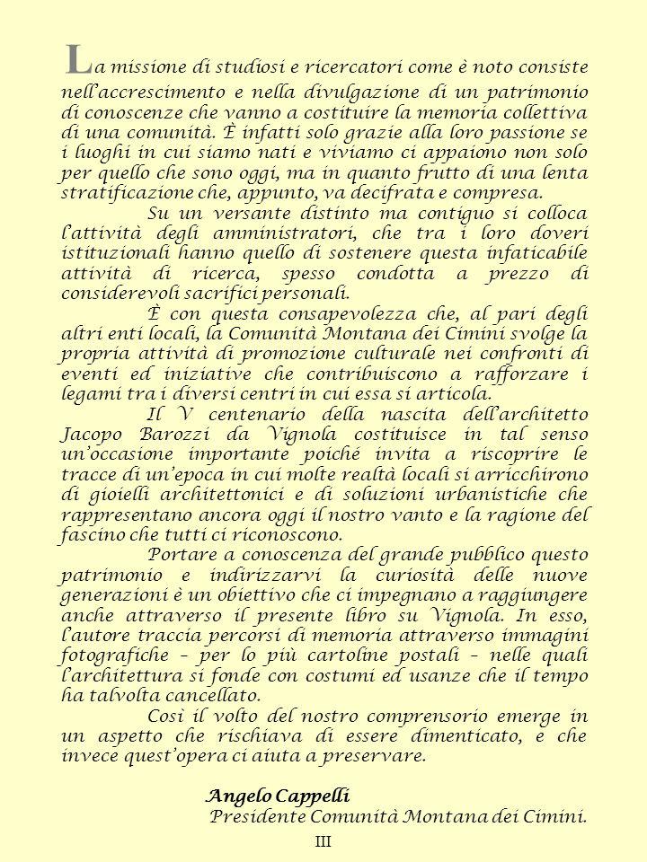 C ome coetaneo ed amico di Nazzareno, da tempo ho avuto modo di apprezzare le ricerche che conduce sul contesto storico-paesaggistico della nostra cittadina di Caprarola, tanto valorizzata dal genio artistico di Jacopo Barozzi da Vignola.