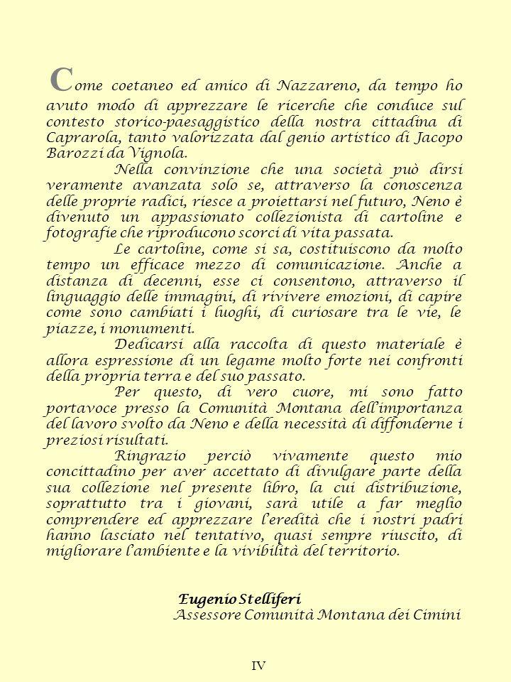 Circa il rapporto dellarchitetto con la comunità di Caprarola, e premesso che tutte le opere pubbliche erano a carico di detta comunità, è indicativo quanto stabilito nel consiglio del 10 maggio 1562.