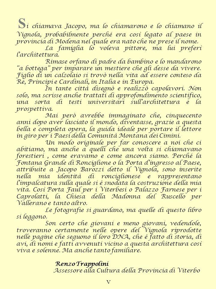 L a presenza di Jacopo Barozzi da Vignola nella Tuscia ha lasciato tracce importanti e non sempre facili da individuare.