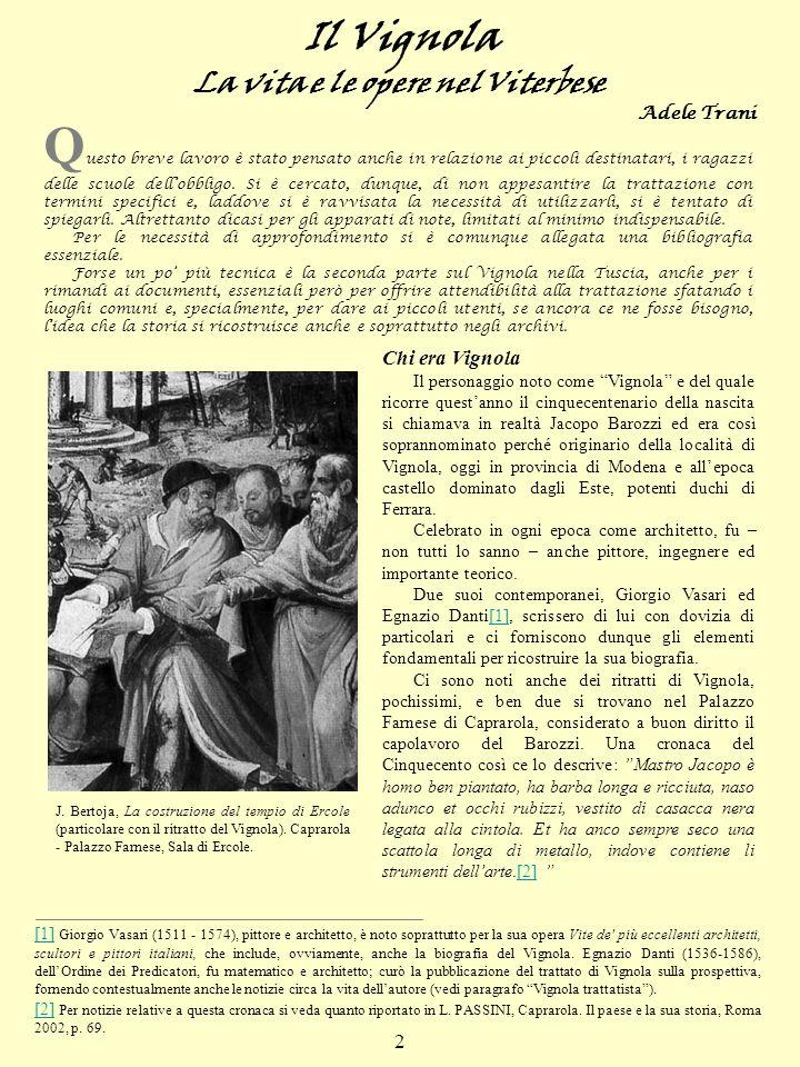 Brevi cenni biografici Jacopo Barozzi nacque dunque a Vignola nel 1507, il 1° ottobre, da Bartolomeo, calzolaio milanese, e da madre di origine tedesca.