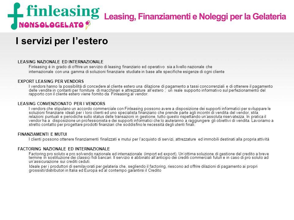 I servizi per lestero LEASING NAZIONALE ED INTERNAZIONALE Finleasing è in grado di offrire un servizio di leasing finanziario ed operativo sia a livel