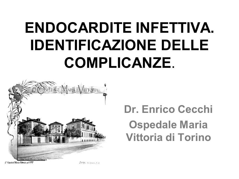 ENDOCARDITE INFETTIVA. IDENTIFICAZIONE DELLE COMPLICANZE. Dr. Enrico Cecchi Ospedale Maria Vittoria di Torino