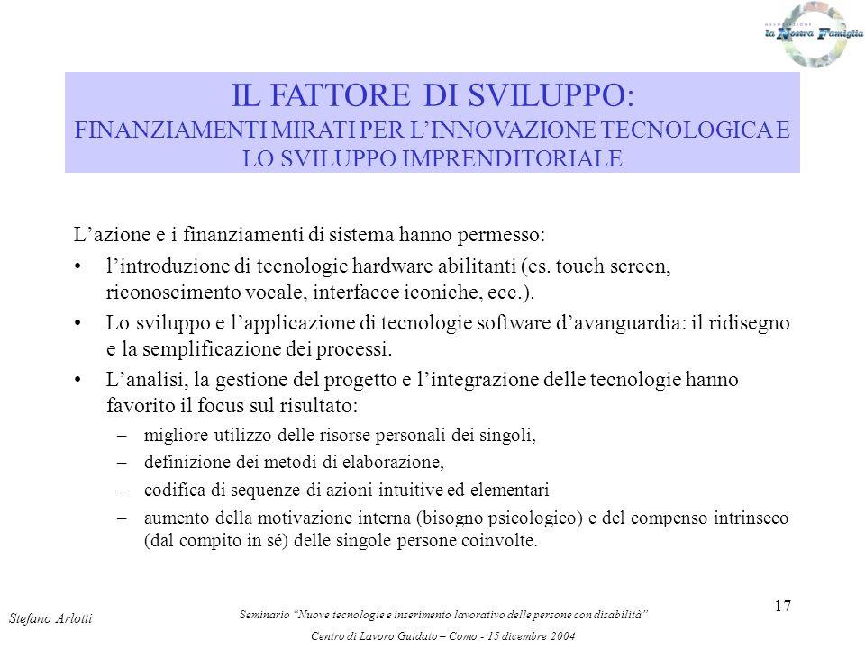 17 Lazione e i finanziamenti di sistema hanno permesso: lintroduzione di tecnologie hardware abilitanti (es.