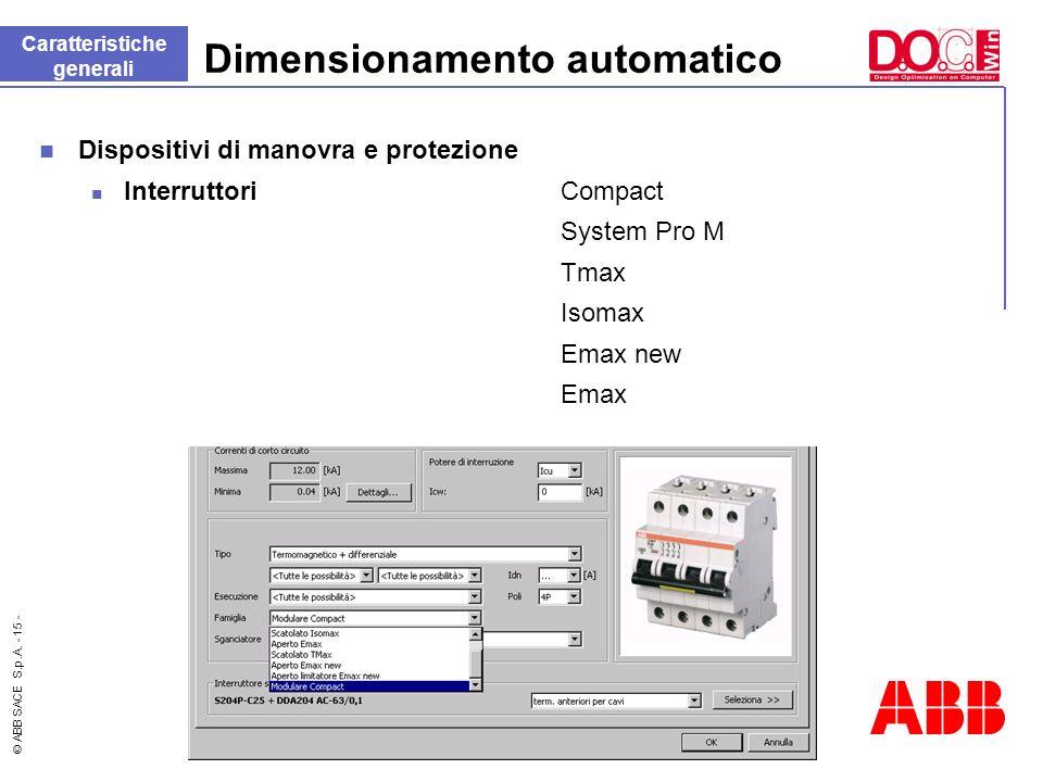 © ABB SACE S.p.A. - 15 - Dimensionamento automatico Dispositivi di manovra e protezione Interruttori Compact System Pro M Tmax Isomax Emax new Emax Ca