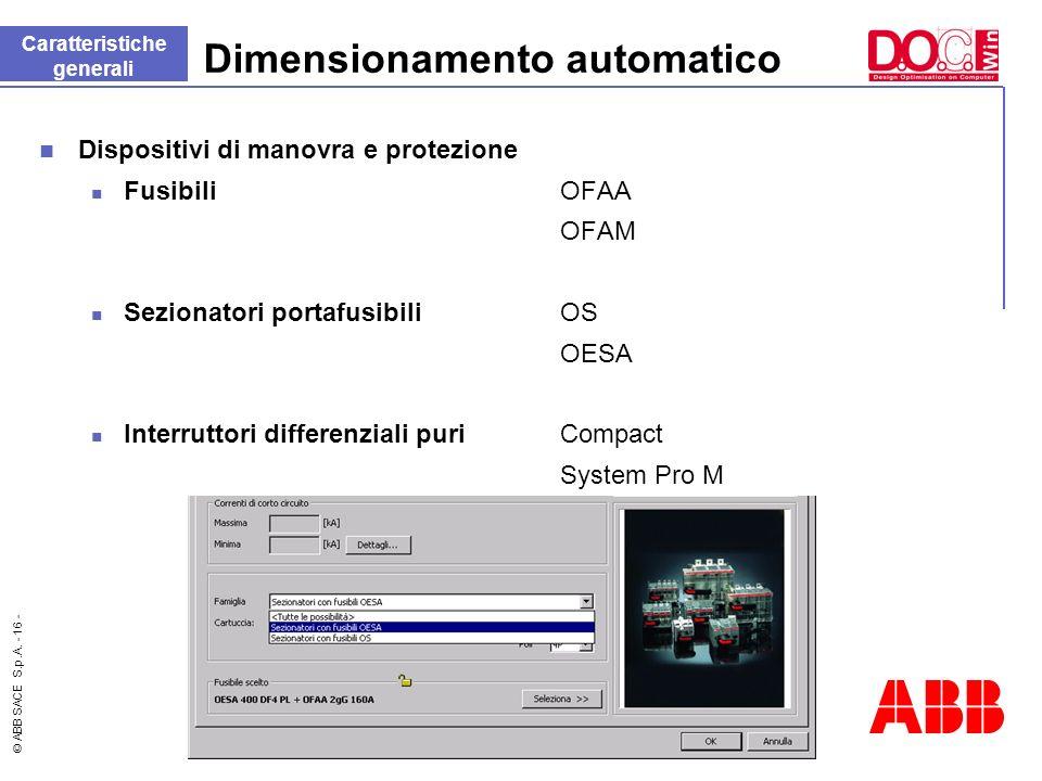 © ABB SACE S.p.A. - 16 - Dimensionamento automatico Dispositivi di manovra e protezione Fusibili OFAA OFAM Sezionatori portafusibili OS OESA Interrutt