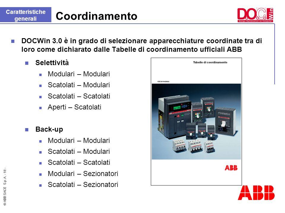 © ABB SACE S.p.A. - 18 - Coordinamento DOCWin 3.0 è in grado di selezionare apparecchiature coordinate tra di loro come dichiarato dalle Tabelle di co