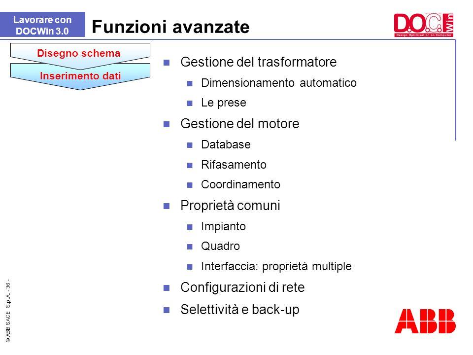 © ABB SACE S.p.A. - 36 - Gestione del trasformatore Dimensionamento automatico Le prese Gestione del motore Database Rifasamento Coordinamento Proprie