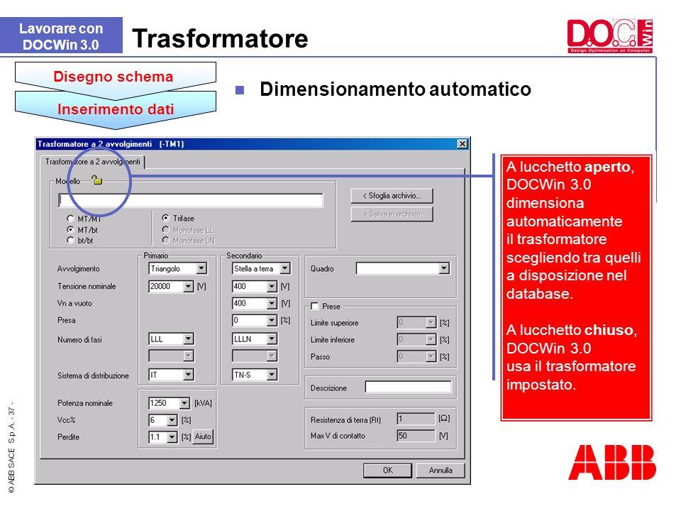 © ABB SACE S.p.A. - 37 - A lucchetto aperto, DOCWin 3.0 dimensiona automaticamente il trasformatore scegliendo tra quelli a disposizione nel database.