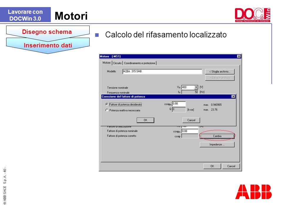 © ABB SACE S.p.A. - 40 - Lavorare con DOCWin 3.0 Motori Calcolo del rifasamento localizzato Inserimento dati Disegno schema