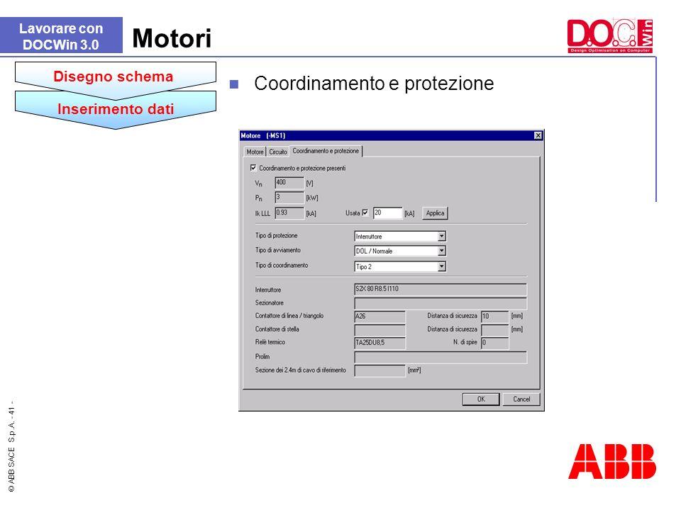 © ABB SACE S.p.A. - 41 - Lavorare con DOCWin 3.0 Motori Inserimento dati Disegno schema Coordinamento e protezione