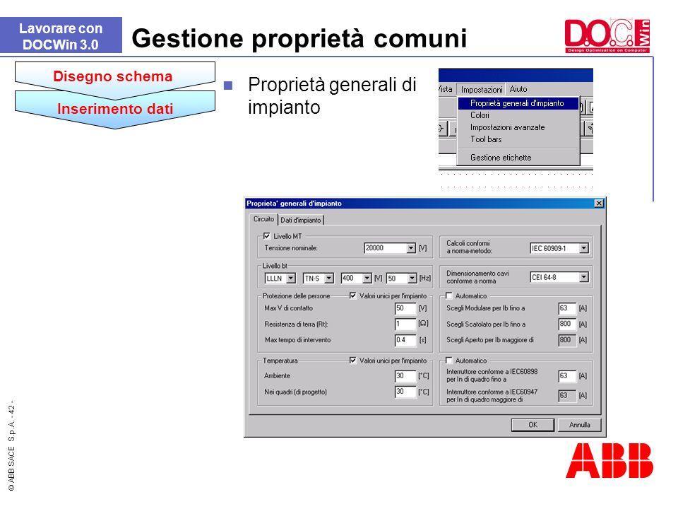 © ABB SACE S.p.A. - 42 - Lavorare con DOCWin 3.0 Gestione proprietà comuni Inserimento dati Disegno schema Proprietà generali di impianto