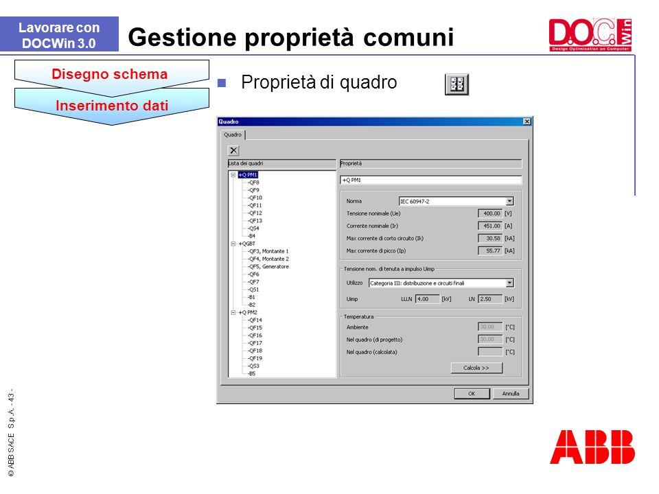 © ABB SACE S.p.A. - 43 - Lavorare con DOCWin 3.0 Gestione proprietà comuni Inserimento dati Disegno schema Proprietà di quadro