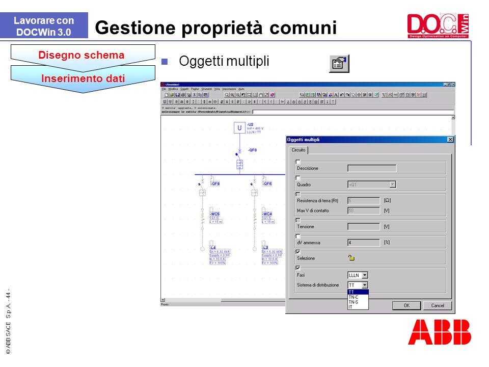 © ABB SACE S.p.A. - 44 - Lavorare con DOCWin 3.0 Gestione proprietà comuni Oggetti multipli Inserimento dati Disegno schema