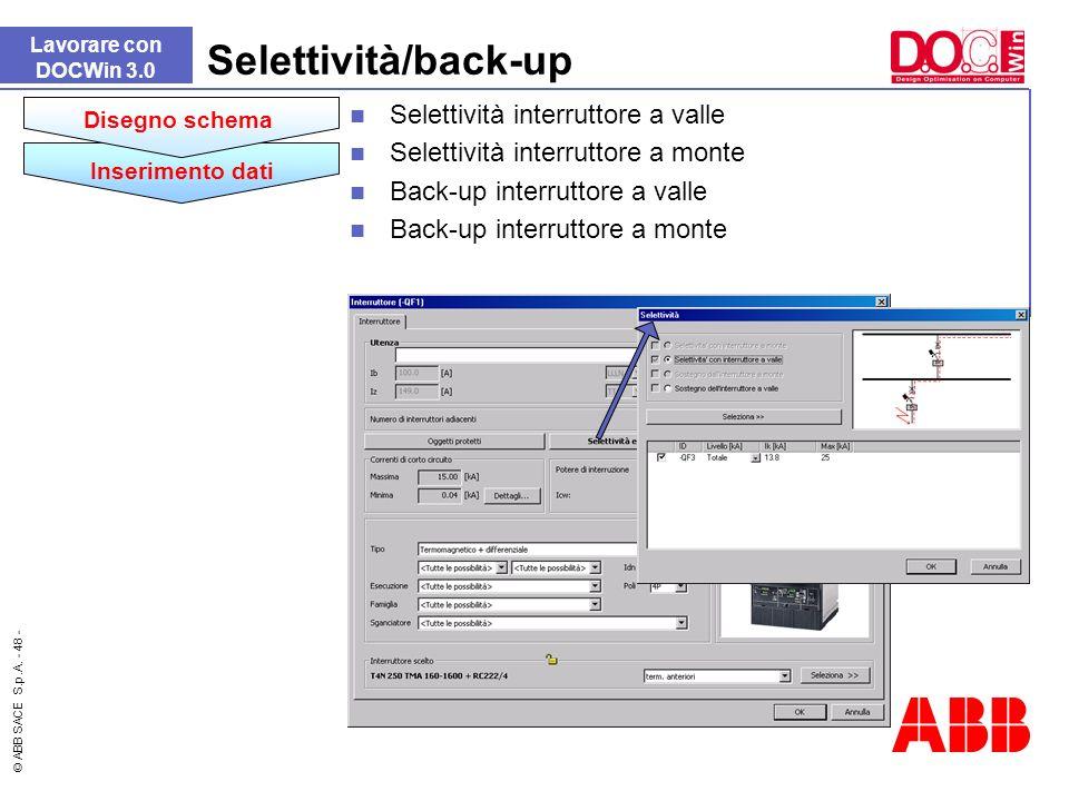 © ABB SACE S.p.A. - 48 - Lavorare con DOCWin 3.0 Selettività/back-up Selettività interruttore a valle Selettività interruttore a monte Back-up interru