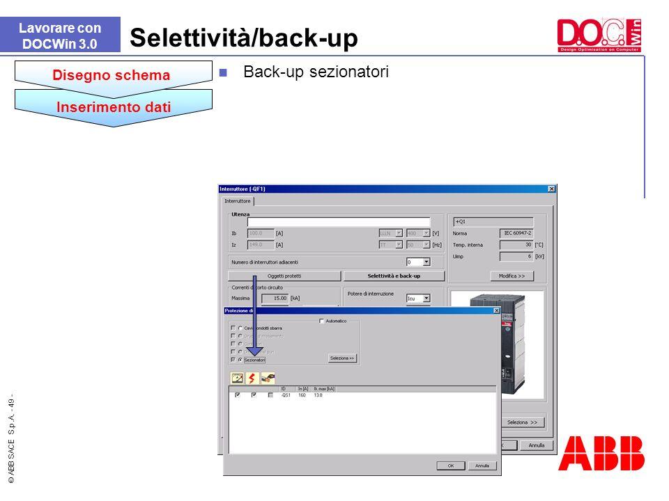 © ABB SACE S.p.A. - 49 - Lavorare con DOCWin 3.0 Selettività/back-up Back-up sezionatori Inserimento dati Disegno schema