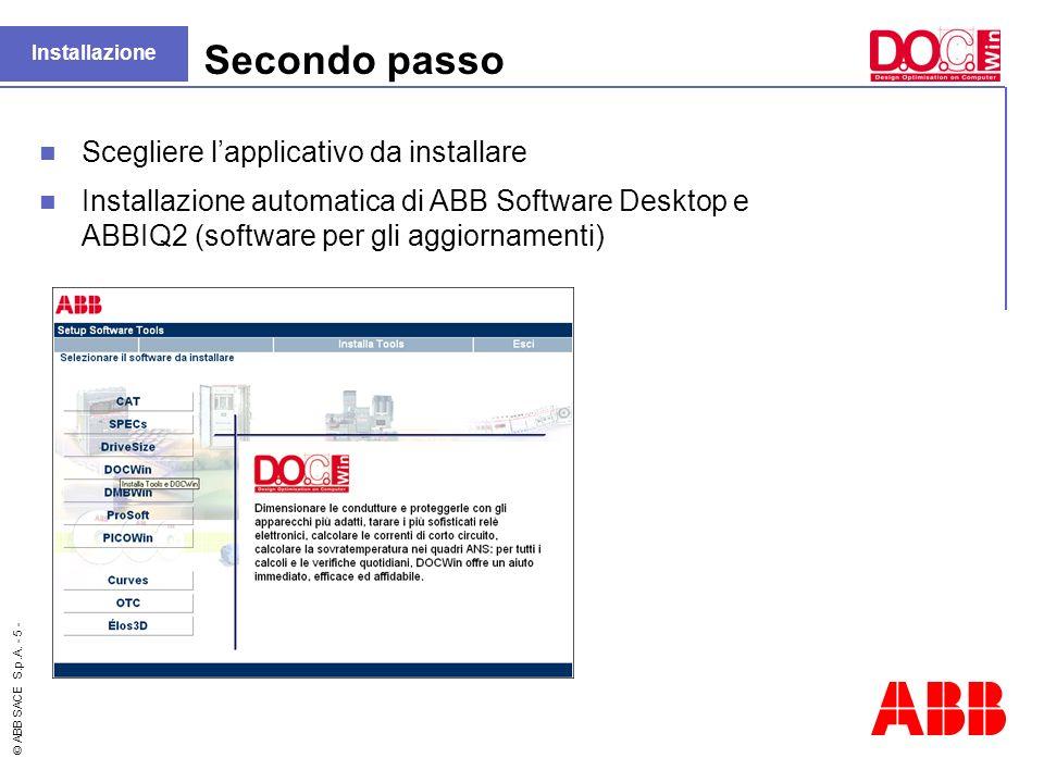 © ABB SACE S.p.A. - 5 - Installazione Secondo passo Scegliere lapplicativo da installare Installazione automatica di ABB Software Desktop e ABBIQ2 (so