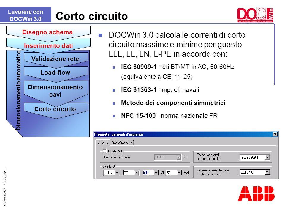 © ABB SACE S.p.A. - 54 - Corto circuito Lavorare con DOCWin 3.0 Dimensionamento automatico Corto circuito Dimensionamento cavi Load-flow Validazione r