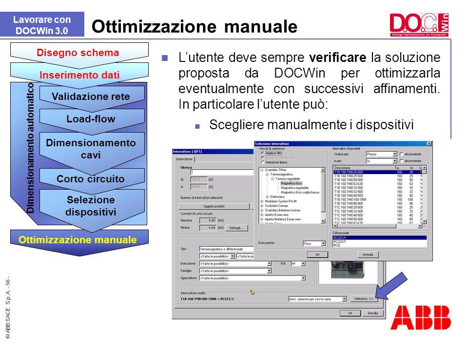 © ABB SACE S.p.A. - 56 - Ottimizzazione manuale Lavorare con DOCWin 3.0 Scegliere manualmente i dispositivi Dimensionamento automatico Ottimizzazione