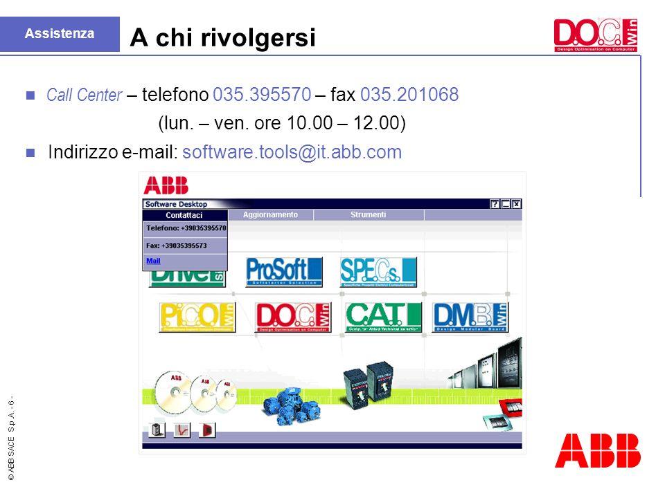 © ABB SACE S.p.A. - 6 - A chi rivolgersi Call Center – telefono 035.395570 – fax 035.201068 (lun. – ven. ore 10.00 – 12.00) Indirizzo e-mail: software