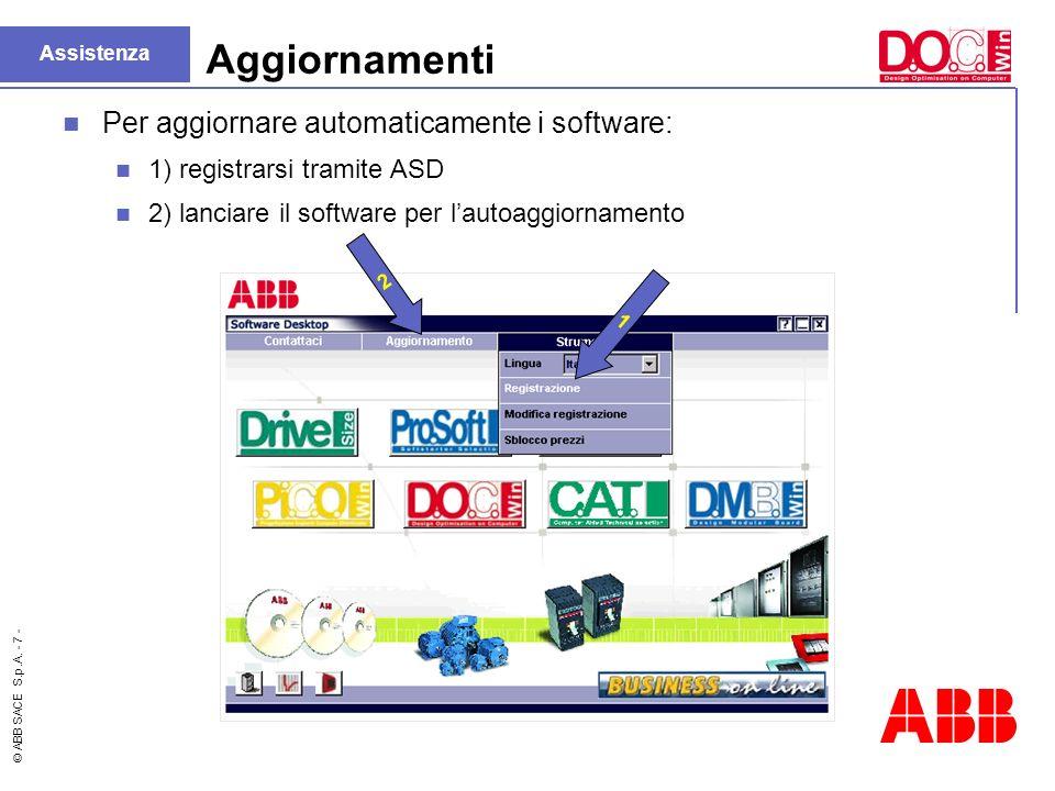 © ABB SACE S.p.A. - 7 - Aggiornamenti Per aggiornare automaticamente i software: 1) registrarsi tramite ASD 2) lanciare il software per lautoaggiornam