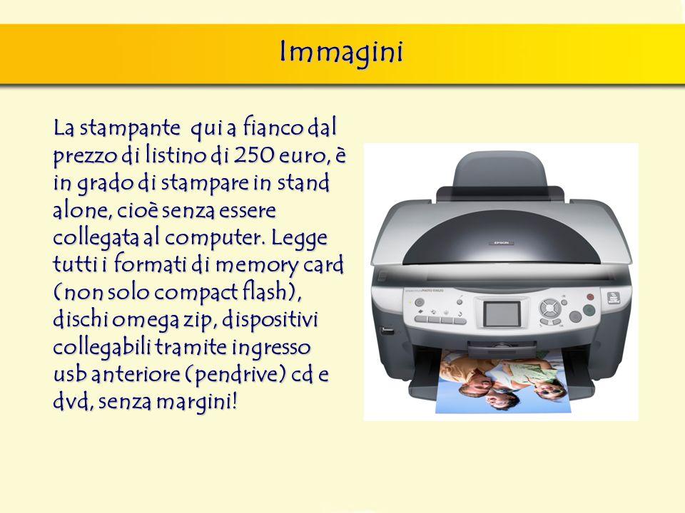 Immagini La stampante qui a fianco dal prezzo di listino di 250 euro, è in grado di stampare in stand alone, cioè senza essere collegata al computer.