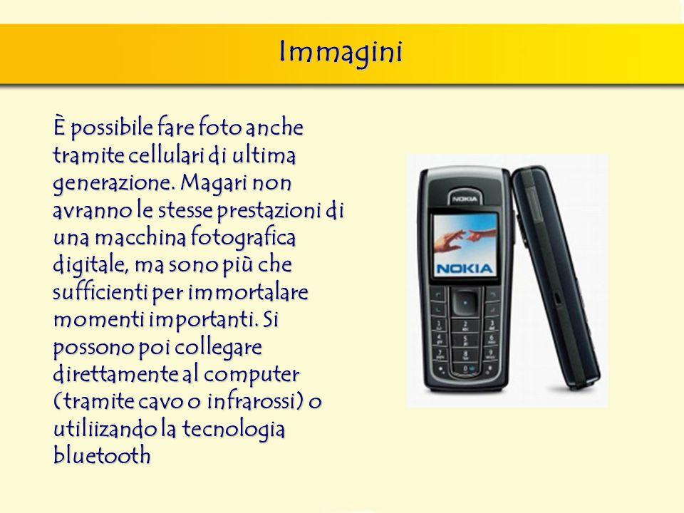 Immagini È possibile fare foto anche tramite cellulari di ultima generazione. Magari non avranno le stesse prestazioni di una macchina fotografica dig