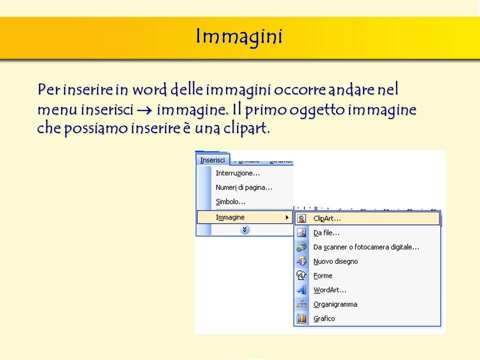 Immagini Per inserire in word delle immagini occorre andare nel menu inserisci immagine. Il primo oggetto immagine che possiamo inserire è una clipart