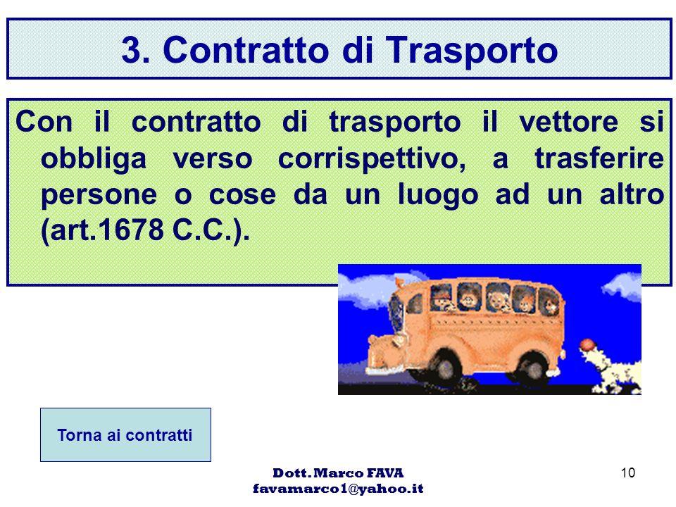 Dott. Marco FAVA favamarco1@yahoo.it 10 3. Contratto di Trasporto Con il contratto di trasporto il vettore si obbliga verso corrispettivo, a trasferir