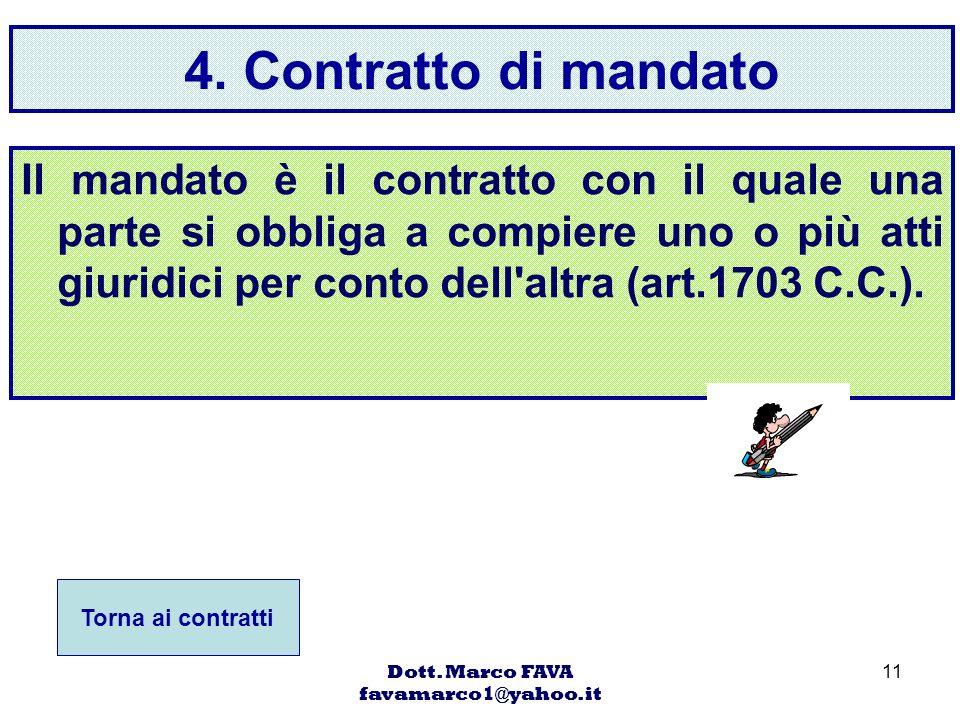 Dott. Marco FAVA favamarco1@yahoo.it 11 4. Contratto di mandato Il mandato è il contratto con il quale una parte si obbliga a compiere uno o più atti
