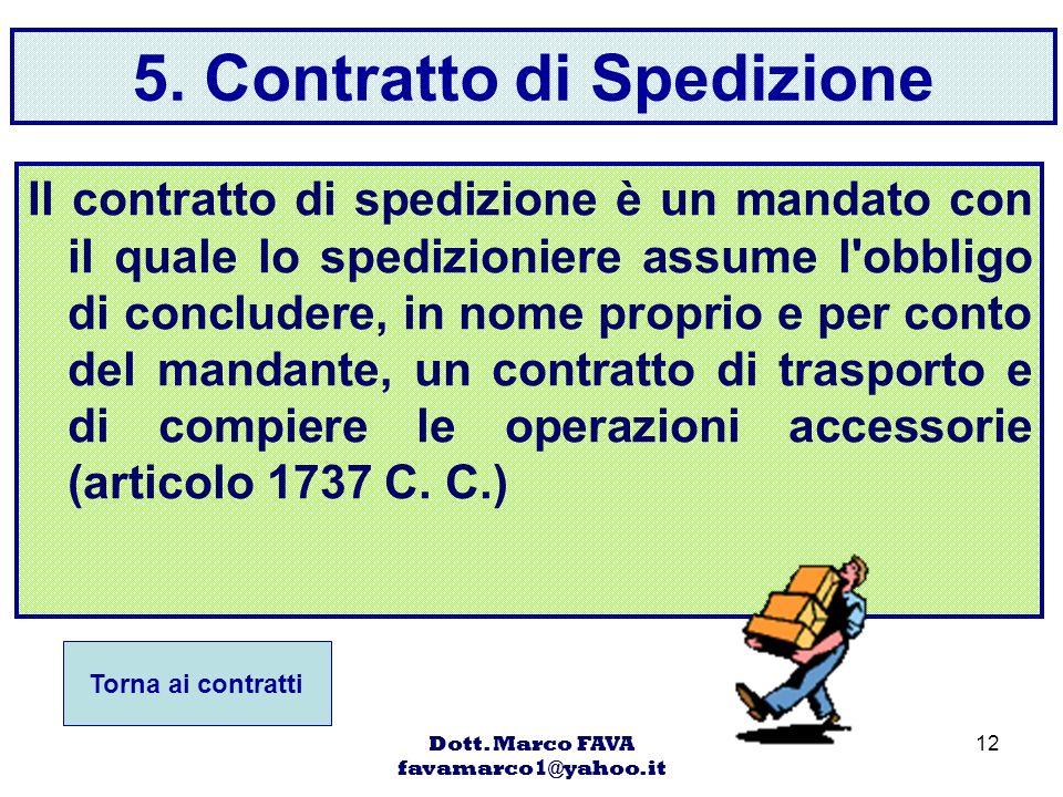 Dott. Marco FAVA favamarco1@yahoo.it 12 5. Contratto di Spedizione Il contratto di spedizione è un mandato con il quale lo spedizioniere assume l'obbl
