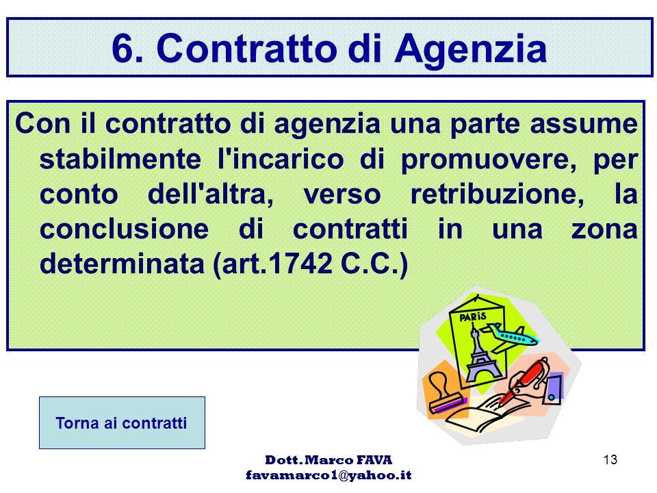 Dott. Marco FAVA favamarco1@yahoo.it 13 6. Contratto di Agenzia Con il contratto di agenzia una parte assume stabilmente l'incarico di promuovere, per