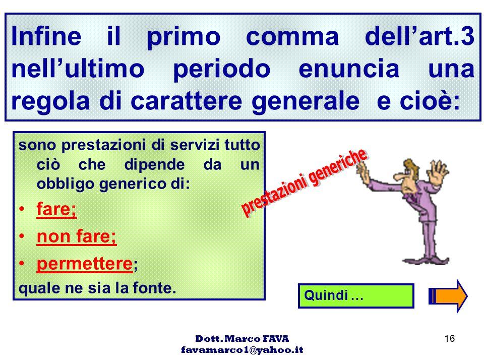 Dott. Marco FAVA favamarco1@yahoo.it 16 Infine il primo comma dellart.3 nellultimo periodo enuncia una regola di carattere generale e cioè: sono prest