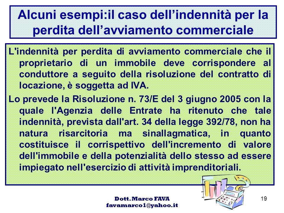 Dott. Marco FAVA favamarco1@yahoo.it 19 Alcuni esempi:il caso dellindennità per la perdita dellavviamento commerciale L'indennità per perdita di avvia