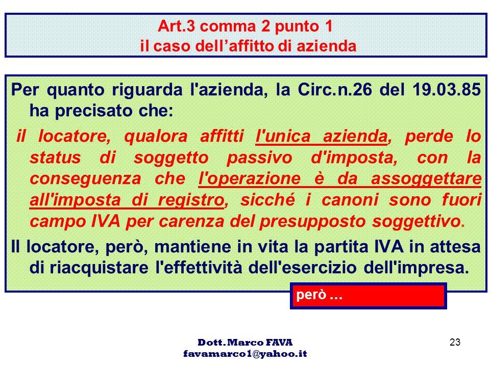 Dott. Marco FAVA favamarco1@yahoo.it 23 Art.3 comma 2 punto 1 il caso dellaffitto di azienda Per quanto riguarda l'azienda, la Circ.n.26 del 19.03.85