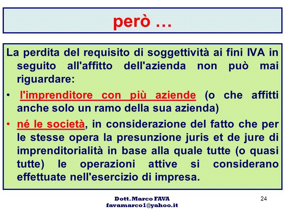 Dott. Marco FAVA favamarco1@yahoo.it 24 però … La perdita del requisito di soggettività ai fini IVA in seguito all'affitto dell'azienda non può mai ri