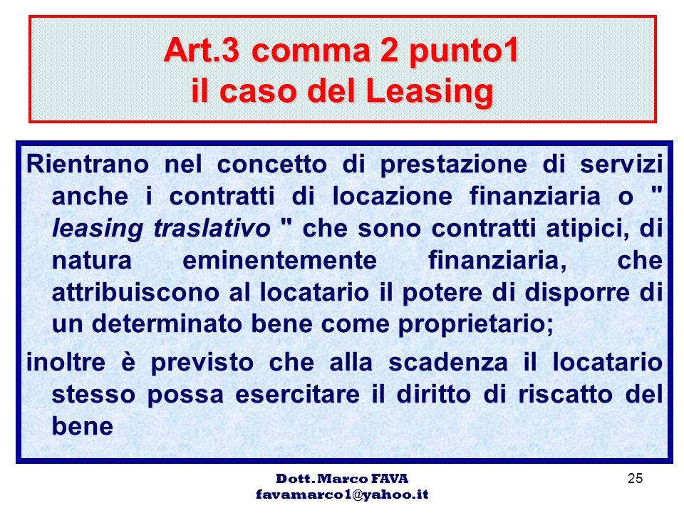 Dott. Marco FAVA favamarco1@yahoo.it 25 Art.3 comma 2 punto1 il caso del Leasing Rientrano nel concetto di prestazione di servizi anche i contratti di