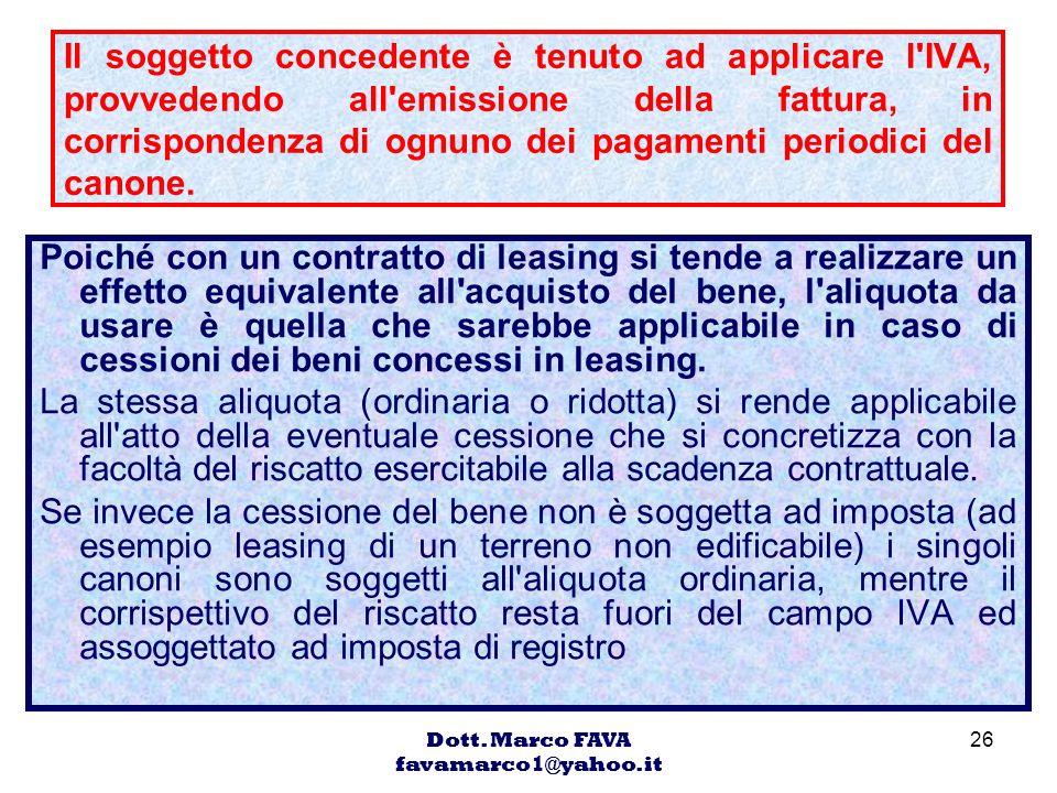 Dott. Marco FAVA favamarco1@yahoo.it 26 Il soggetto concedente è tenuto ad applicare l'IVA, provvedendo all'emissione della fattura, in corrispondenza