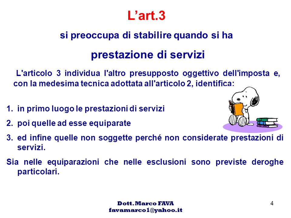 Dott. Marco FAVA favamarco1@yahoo.it 4 Lart.3 si preoccupa di stabilire quando si ha prestazione di servizi L'articolo 3 individua l'altro presupposto