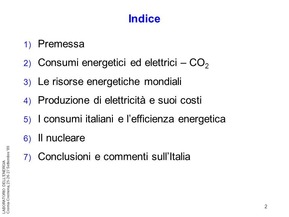 2 LABORATORIO DELLENERGIA Crema-Cremona, 25-26-27 Settembre 09 1) Premessa 2) Consumi energetici ed elettrici – CO 2 3) Le risorse energetiche mondial