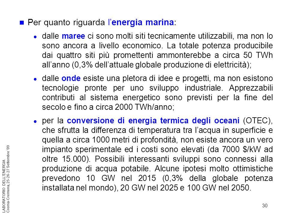 30 LABORATORIO DELLENERGIA Crema-Cremona, 25-26-27 Settembre 09 Per quanto riguarda lenergia marina: dalle maree ci sono molti siti tecnicamente utili