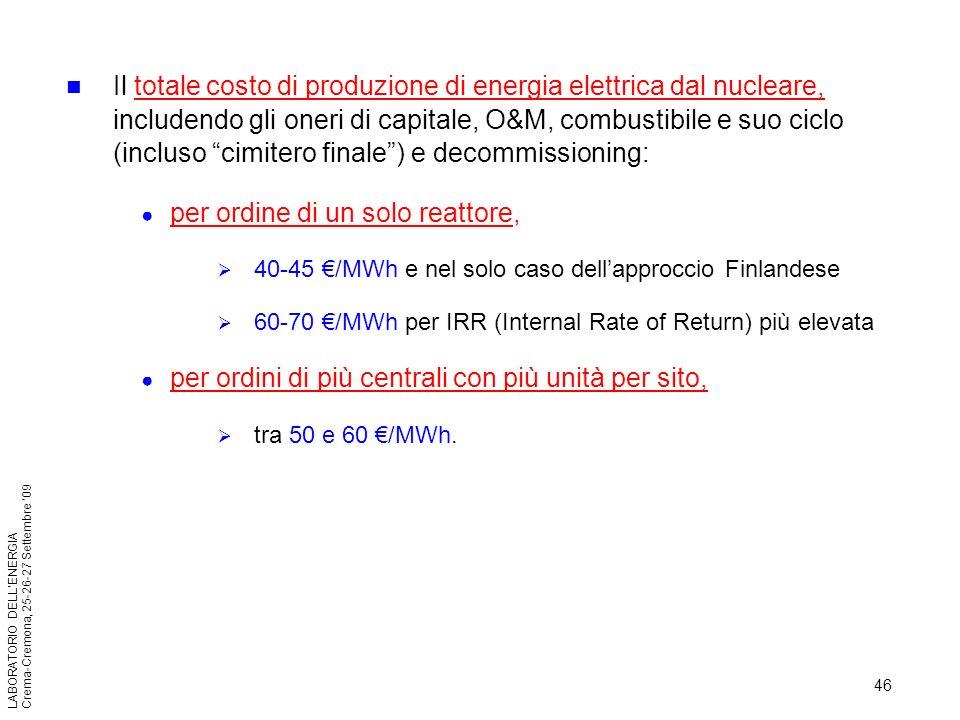 46 LABORATORIO DELLENERGIA Crema-Cremona, 25-26-27 Settembre 09 Il totale costo di produzione di energia elettrica dal nucleare, includendo gli oneri