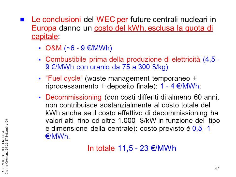 47 LABORATORIO DELLENERGIA Crema-Cremona, 25-26-27 Settembre 09 Le conclusioni del WEC per future centrali nucleari in Europa danno un costo del kWh,