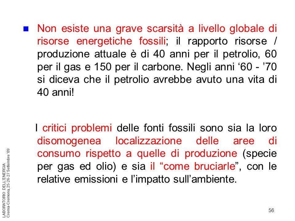 56 LABORATORIO DELLENERGIA Crema-Cremona, 25-26-27 Settembre 09 Non esiste una grave scarsità a livello globale di risorse energetiche fossili; il rap